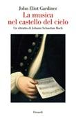 La musica nel castello del cielo. Un ritratto di Johann Sebastian Bach Ebook di  John Eliot Gardiner
