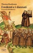I redenti e i dannati. Una storia della Riforma Ebook di  Thomas Kaufmann