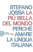 La più bella del mondo. Perché amare la lingua italiana Ebook di  Stefano Jossa