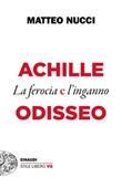Achille e Odisseo. La ferocia e l'inganno Ebook di  Matteo Nucci