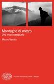 Montagne di mezzo. Una nuova geografia Ebook di  Mauro Varotto