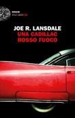Una Cadillac rosso fuoco Ebook di  Joe R. Lansdale