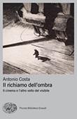 Il richiamo dell'ombra. Il cinema e l'altro volto del visibile Ebook di  Antonio Costa