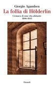 La follia di Hölderlin. Cronaca di una vita abitante (1806-1843) Ebook di  Giorgio Agamben