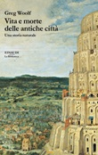 Vita e morte delle antiche città. Una storia naturale Ebook di  Greg Woolf