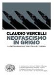 Neofascismo in grigio. La destra radicale tra l'Italia e l'Europa Ebook di  Claudio Vercelli