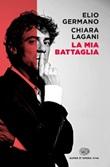 La mia battaglia Ebook di  Elio Germano, Chiara Lagani