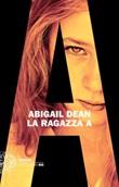 La ragazza A Ebook di  Abigail Dean