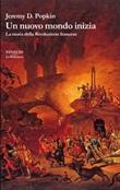 Un nuovo mondo inizia. La storia della Rivoluzione francese Ebook di  Jeremy D. Popkin