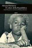Il colore della Repubblica. «Figli della guerra» e razzismo nell'Italia postfascista Ebook di  Silvana Patriarca