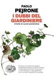 I dubbi del giardiniere. Storie di slow gardening Ebook di  Paolo Pejrone
