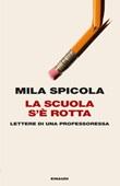 La scuola s'è rotta. Lettere di una professoressa Ebook di  Mila Spicola