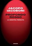 Profondo rosso. La sinistra perduta Ebook di  Jacopo Iacoboni