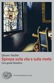Spinoza sulla vita e sulla morte. Una guida filosofica Ebook di  Steven Nadler