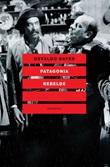 Patagonia rebelde. Una storia di gauchos, bandoleros, anarchici, latifondisti e militari nell'Argentina degli anni Venti Ebook di  Osvaldo Bayer