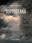 Sottoterra Ebook di  Antonio Colacicco, Antonio Colacicco, Antonio Colacicco