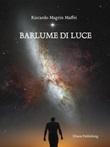 Barlume di Luce Ebook di  Riccardo Magrin Maffei, Riccardo Magrin Maffei, Riccardo Magrin Maffei