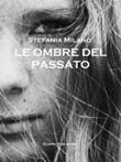 Le ombre del passato Ebook di  Stefania Milano, Stefania Milano, Stefania Milano