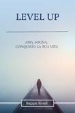 Level up. Ama, sogna, conquista la tua vita Ebook di  Beppe Rinelli, Beppe Rinelli