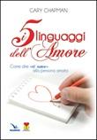 I cinque linguaggi dell'amore. Come dire «ti amo» alla persona amata Libro di  Gary Chapman