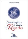 Contemplare e vivere il rosario Libro di  Marino Gobbin