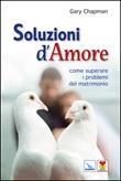 Soluzioni d'amore. Come superare le barriere e i problemi del vostro matrimonio Libro di  Gary Chapman