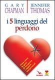 I cinque linguaggi del perdono. Come vivere la gioia di recuperare i rapporti interpersonali Libro di  Gary Chapman, Jennifer Thomas