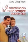 Il matrimonio che avete sempre desiderato Libro di  Gary Chapman