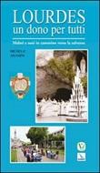 Lourdes un dono per tutti. Malati e sani in cammino verso la salvezza Libro di  Michele Aramini