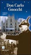Don Carlo Gnocchi. Il cuore di Dio sulle strade dell'uomo Libro di  Teresio Bosco