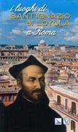 I luoghi di Sant'Ignazio di Loyola a Roma Libro di  Manuel Ruiz Jurado