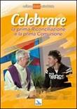 Celebrare la prima riconciliazione e la prima comunione Libro di  vari Autori