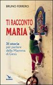 Ti racconto Maria. 31 storie per parlare della Mamma di Gesù Libro di  Bruno Ferrero