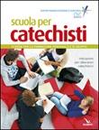 Scuola per catechisti. Schede per la formazione personale e di gruppo. Indicazioni per laboratori catechistici Libro di