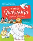 La mia Quaresima. 40 giorni a Pasqua Libro di  Stefano Torrisi