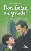 Don Bosco, un grande! I suoi ragazzi lo raccontano Libro di  Claudio Russo