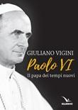 Paolo VI. Il papa dei tempi nuovi Libro di  Giuliano Vigini