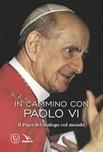 In cammino con Paolo VI. Il papa del dialogo col mondo