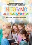 Intorno a una storia. Racconti, riflessioni, attività Libro di  Francesca De Negri, Bruno Ferrero
