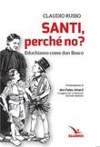 Santi, perché no? Educhiamo come don Bosco Libro di  Claudio Russo