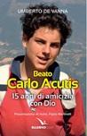 Beato Carlo Acutis. 15 anni di amicizia con Dio
