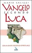 Vangelo secondo Luca. Commento esegetico-spirituale Libro di  Mario Galizzi