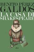 La casa di Shakespeare Ebook di  Benito Pérez Galdós