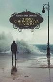 L' uomo che inseguiva il vento Ebook di  Ramon Diaz Eterovic