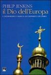 Il Dio dell'Europa. Il cristianesimo e l'islam in un continente che cambia