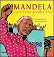 Mandela. L'africano arcobaleno
