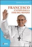 Francesco, un Papa dalla fine del mondo Libro di  Gianni Valente