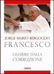 Guarire dalla corruzione Libro di Francesco (Jorge Mario Bergoglio)