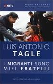 I migranti sono miei fratelli. Siamo chiamati ad accogliere Libro di  Luis Antonio Tagle Gokim