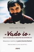 «Vado io». Con i poveri delle Ande per incontrare Dio. Missione e martirio di padre Daniele Badiali Libro di  Gerolamo Fazzini
